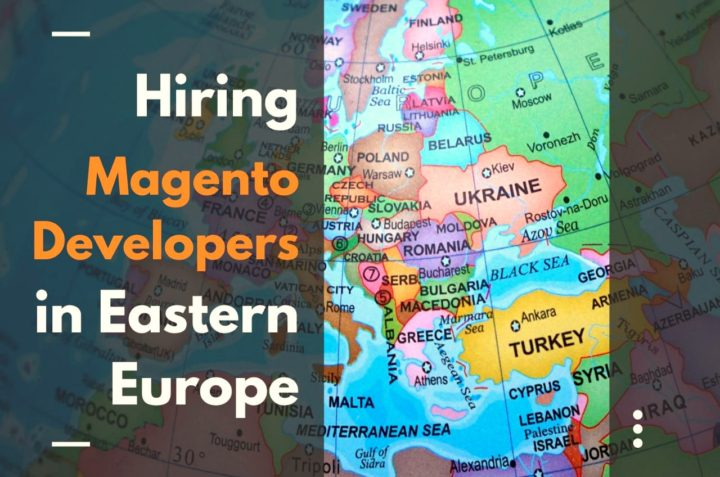 How to Hire Magento Developers in Eastern Europe?